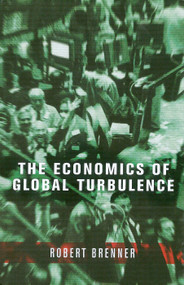 The Economics of Global Turbulence (The Advanced Capitalist Economies from Long Boom to Long Downturn, 1945-2005) by Robert Brenner, 9781859847305