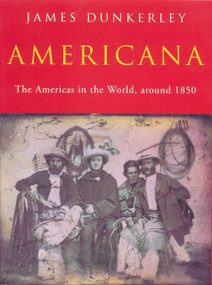 Americana (The Americas in the World, Around 1850) by James Dunkerley, 9781859847534