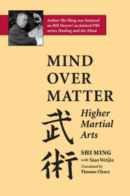 Mind Over Matter (Higher Martial Arts) by Shi Ming, Siao Weijia, Thomas Cleary, 9781883319151