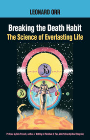 Breaking the Death Habit (The Science of Everlasting Life) by Leonard Orr, Bob Frissell, Kathy Glass, 9781883319687