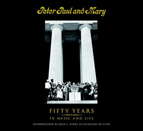 Peter Paul and Mary (Fifty Years in Music and Life) by Peter Yarrow, Noel Paul Stookey, Mary Travers, John F. Kerry, US Secretary of State, 9781936140329