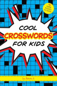 Cool Crosswords for Kids (73 Super Puzzles to Solve) by Sam Bellotto Jr., 9781936140886