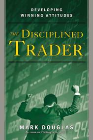 The Disciplined Trader (Developing Winning Attitudes) by Mark Douglas, 9780132157575