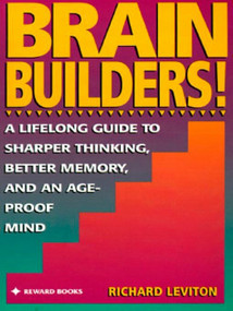 Brain Builders! (A Lifelong Guide to Sharper Thinking, Better Memory, and anAge-Proof Mind) by Richard Leviton, 9780133036039
