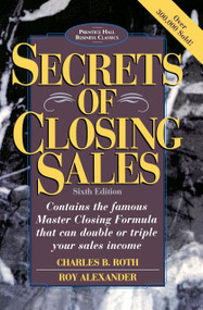 Secrets of Closing Sales (6th Edition) by Charles B. Roth, Roy Alexander, 9780136715122
