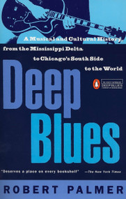 Deep Blues (A Musical and Cultural History of the Mississippi Delta) by Robert Palmer, 9780140062236