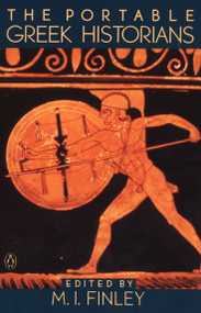 The Portable Greek Historians (The Essence of Herodotus, Thucydides, Xenophon, Polybius) by M. I. Finley, 9780140150650