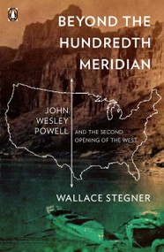 Beyond the Hundredth Meridian (John Wesley Powell and the Second Opening of the West) by Wallace Stegner, 9780140159943