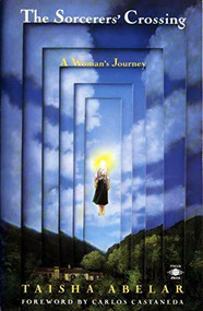 The Sorcerer's Crossing (A Woman's Journey) by Taisha Abelar, Carlos Castaneda, 9780140193664
