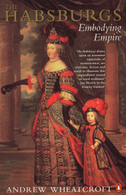The Habsburgs (Embodying Empire) by Andrew Wheatcroft, 9780140236347