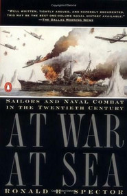 At War at Sea (Sailors and Naval Combat in the Twentieth Century) by Ronald H. Spector, 9780140246018