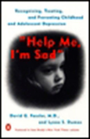 Help Me, I'm Sad (Recognizing, Treating, and Preventing Childhood and Adolescent Depression) by David G. Fassler, Lynne Dumas, 9780140267631