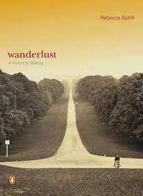 Wanderlust (A History of Walking) by Rebecca Solnit, 9780140286014