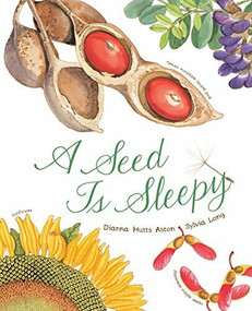 A Seed Is Sleepy ((Nature Books for Kids, Environmental Science for Kids)) - 9781452131474 by Dianna Aston, Sylvia Long, 9781452131474