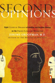 Second Opinions (8 Clinical Dramas Intuition Decision Making Front Lines medn) by Jerome Groopman, 9780140298628