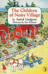 The Children of Noisy Village by Astrid Lindgren, Florence Lamborn, Ilon Wikland, 9780140326093