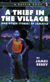 A Thief in the Village (And Other Stories of Jamaica) by James Berry, 9780140343571