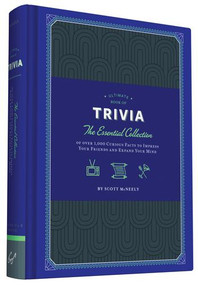 Ultimate Book of Trivia (The Essential Collection of over 1,000 Curious Facts to Impress Your Friends and Expand Your Mind) by Scott McNeely, 9781452136615