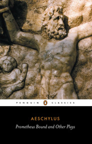 Prometheus Bound and Other Plays (Prometheus Bound, The Suppliants, Seven Against Thebes, The Persians) by Aeschylus, Philip Vellacott, Philip Vellacott, Philip Vellacott, 9780140441123