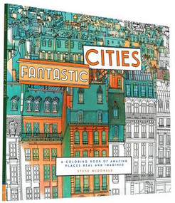 Fantastic Cities (A Coloring Book of Amazing Places Real and Imagined (Adult Coloring Books, City Coloring Books, Coloring Books for Adults)) by Steve McDonald, 9781452149578