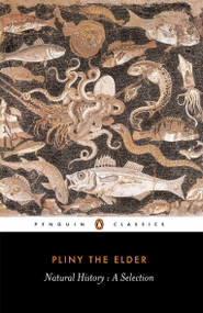 Natural History (A Selection) by Pliny the Elder, John F. Healey, John F. Healey, John F. Healey, 9780140444131