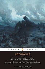 The Three Theban Plays (Antigone; Oedipus the King; Oedipus at Colonus) by Sophocles, Robert Fagles, Bernard Knox, Bernard Knox, 9780140444254