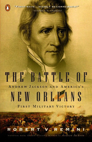 The Battle of New Orleans (Andrew Jackson and America's First Military Victory) by Robert V. Remini, 9780141001791