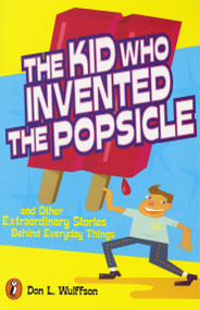 The Kid Who Invented the Popsicle (And Other Surprising Stories about Inventions) by Don L. Wulffson, 9780141302041