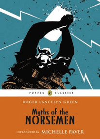 Myths of the Norsemen by Roger Lancelyn Green, Michelle Paver, 9780141345253