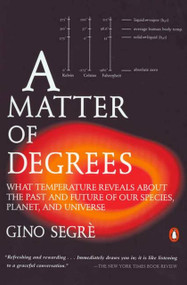 A Matter of Degrees (What Temperature Reveals about the Past and Future of Our Species, Planet, and U niverse) by Gino Segre, 9780142002780