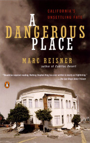 A Dangerous Place (California's Unsettling Fate) by Marc Reisner, 9780142003831