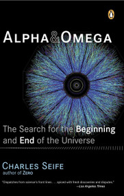 Alpha and Omega (The Search for the Beginning and End of the Universe) by Charles Seife, 9780142004463
