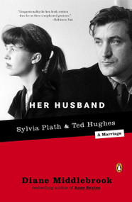 Her Husband (Ted Hughes and Sylvia Plath--A Marriage) by Diane Middlebrook, 9780142004876