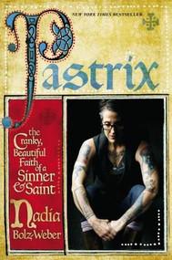 Pastrix (The Cranky, Beautiful Faith of a Sinner & Saint) - 9781455527083 by Nadia Bolz-Weber, 9781455527083