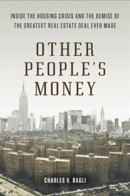 Other People's Money (Inside the Housing Crisis and the Demise of the Greatest Real Estate Deal Ever M ade) by Charles V. Bagli, 9780142180716