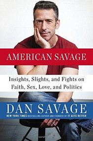 American Savage (Insights, Slights, and Fights on Faith, Sex, Love, and Politics) by Dan Savage, 9780142181003