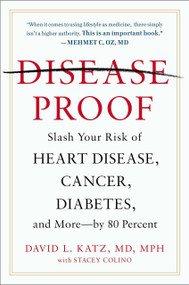 Disease-Proof (Slash Your Risk of Heart Disease, Cancer, Diabetes, and More--by 80 Percent) by David L. Katz, M.D., Stacey Colino, 9780142181171