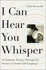 I Can Hear You Whisper (An Intimate Journey Through the Science of Sound and Language) by Lydia Denworth, 9780142181867