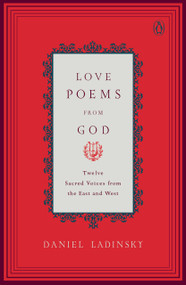 Love Poems from God (Twelve Sacred Voices from the East and West) by Various, Daniel Ladinsky, 9780142196120