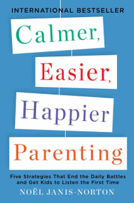 Calmer, Easier, Happier Parenting (Five Strategies That End the Daily Battles and Get Kids to Listen the First Time) by Noel Janis-Norton, 9780142196922