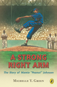 """A Strong Right Arm (The Story of Mamie """"Peanut"""" Johnson) by Michelle Y. Green, Kadir Nelson, 9780142400722"""