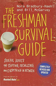 The Freshman Survival Guide (Soulful Advice for Studying, Socializing, and Everything In Between) by Nora Bradbury-Haehl, Bill McGarvey, 9781455539000