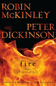 Fire: Tales of Elemental Spirits by Robin McKinley, Peter Dickinson, 9780142419458