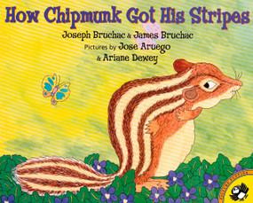 How Chipmunk Got His Stripes by Joseph Bruchac, James Bruchac, Jose Aruego, Ariane Dewey, 9780142500217