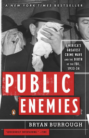 Public Enemies (America's Greatest Crime Wave and the Birth of the FBI, 1933-34) by Bryan Burrough, 9780143035374