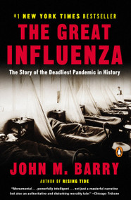 The Great Influenza (The Story of the Deadliest Pandemic in History) by John M. Barry, 9780143036494