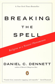 Breaking the Spell (Religion as a Natural Phenomenon) by Daniel C. Dennett, 9780143038337