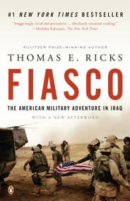 Fiasco (The American Military Adventure in Iraq, 2003 to 2005) by Thomas E. Ricks, 9780143038917