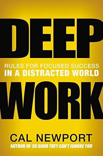 Deep Work (Rules for Focused Success in a Distracted World) by Cal Newport, 9781455586691