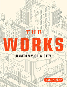 The Works (Anatomy of a City) by Kate Ascher, 9780143112709